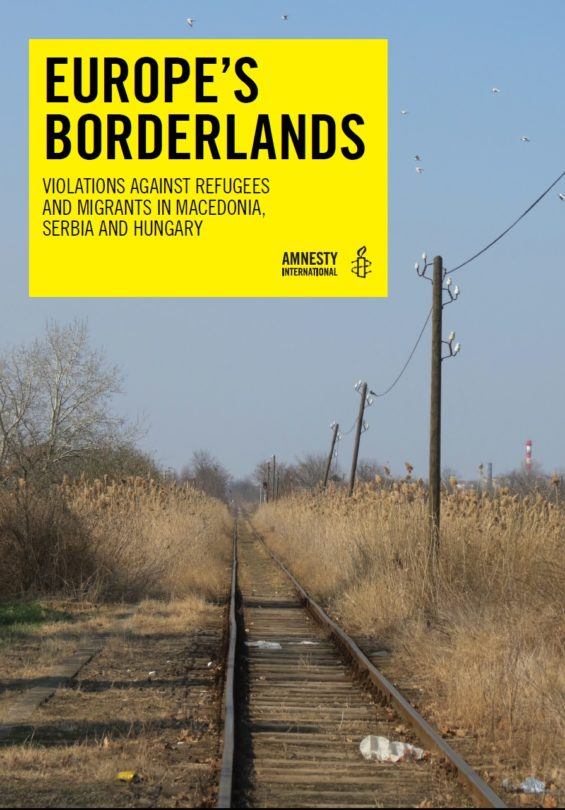 EUROPE'S BORDERLANDS VIOLATIONS AGAINST REFUGEES AND MIGRANTS IN MACEDONIA, SERBIA AND HUNGARY